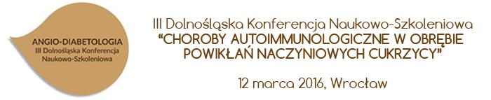 """III Dolnośląska Konferencja Naukowo-Szkoleniowa """"CHOROBY AUTOIMMUNOLOGICZNE W OBRĘBIE POWIKŁAŃ NACZYNIOWYCH CUKRZYCY"""""""