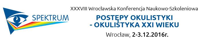 XXXVIII Wrocławska Konferencja Naukowo-Szkoleniowa POSTĘPY OKULISTYKI - OKULISTYKA XXI WIEKU